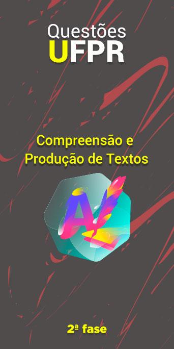 COMPREENSÃO E PRODUÇÃO DE TEXTOS - UFPR 2ª fase