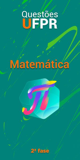 MATEMÁTICA - UFPR 2ª fase