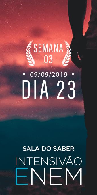 DIA 23 - SEMANA 3 - INTENSIVÃO ENEM