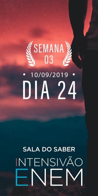 DIA 24 - SEMANA 3 - INTENSIVÃO ENEM