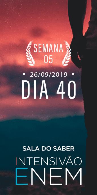 DIA 40 - SEMANA 5 - INTENSIVÃO ENEM
